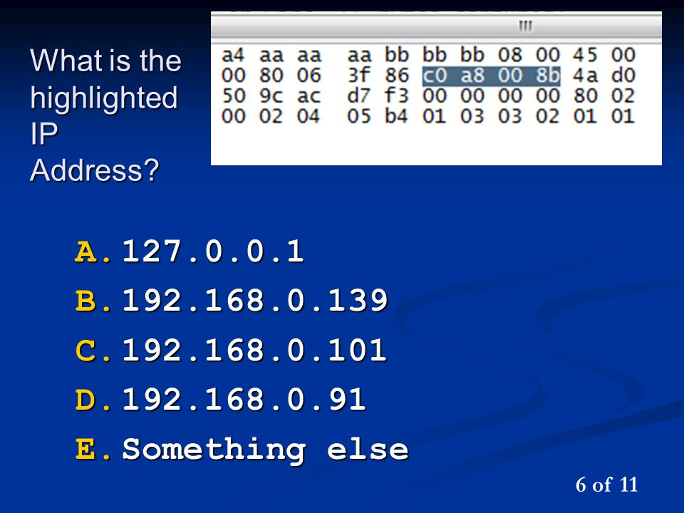 What is the highlighted IP Address? A.127.0.0.1 B.192.168.0.139 C.192.168.0.101 D.192.168.0.91 E.Something else 6 of 11