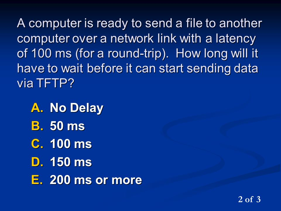 A computer is ready to send a file to another computer over a network link with a latency of 100 ms (for a round-trip).