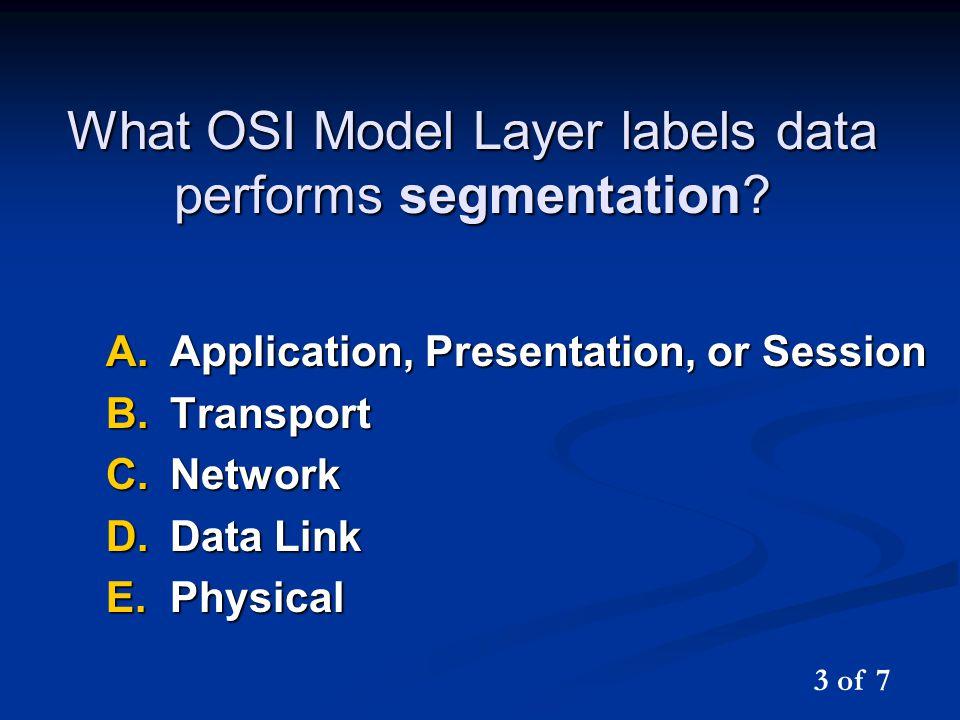 What OSI Model Layer labels data performs segmentation.