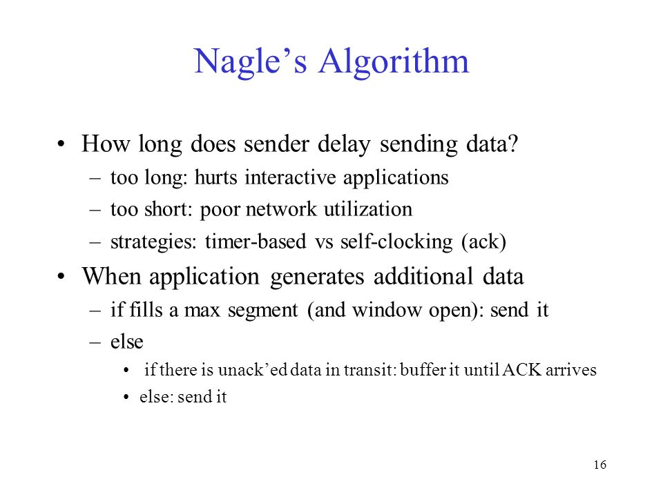 16 Nagle's Algorithm How long does sender delay sending data.