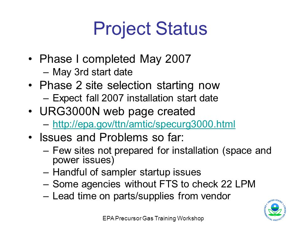 EPA Precursor Gas Training Workshop Project Status Phase I completed May 2007 –May 3rd start date Phase 2 site selection starting now –Expect fall 200