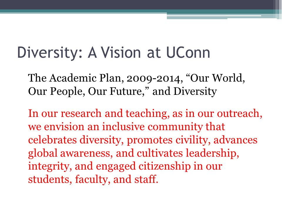 Diversity and UConn Expands horizons: intellectual, cultural, scholarly, etc.