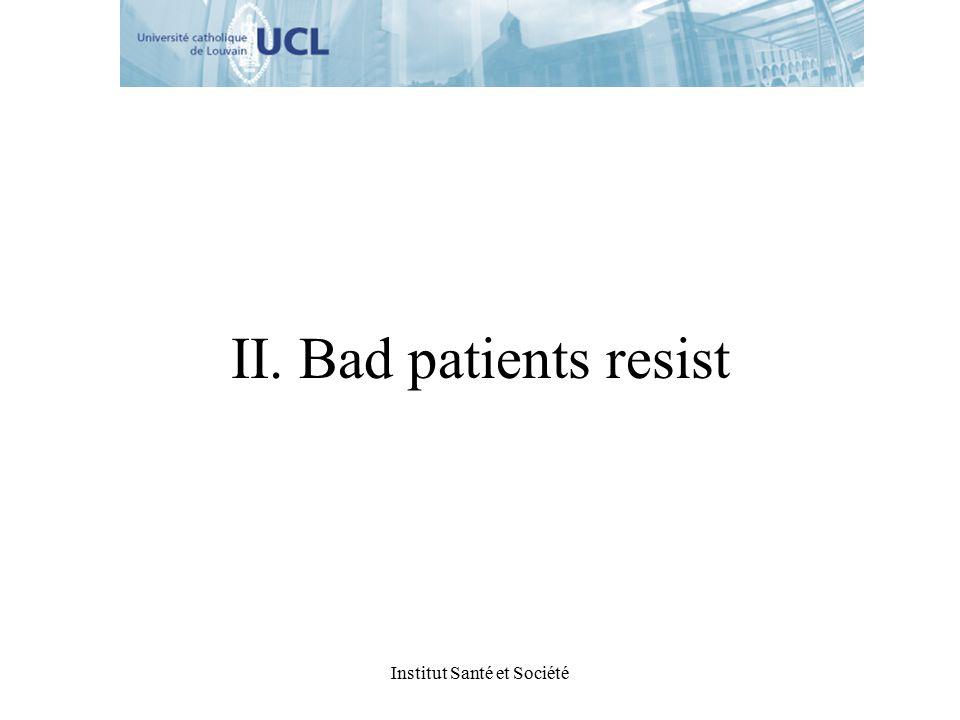 Institut Santé et Société II. Bad patients resist