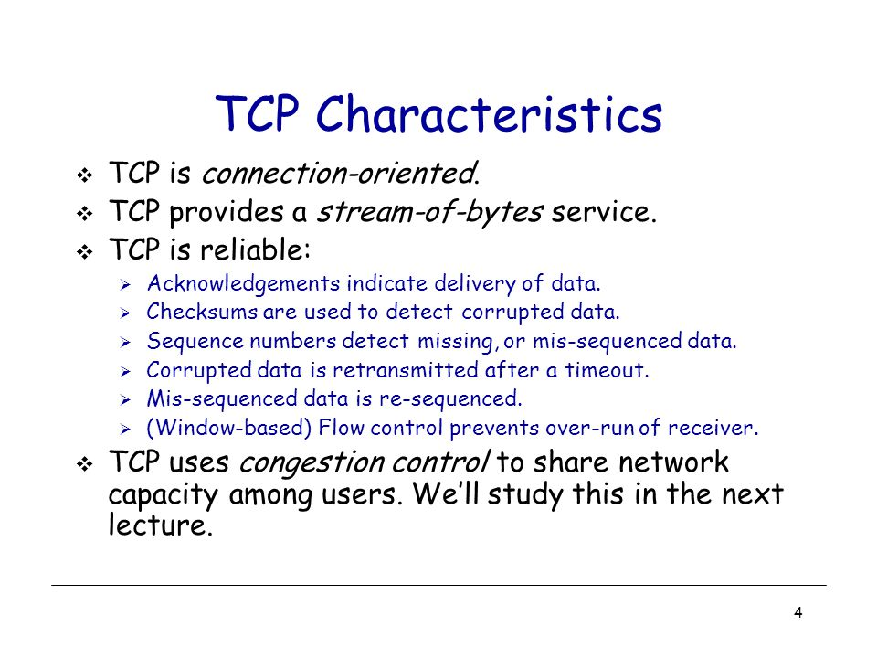 4 TCP Characteristics  TCP is connection-oriented.