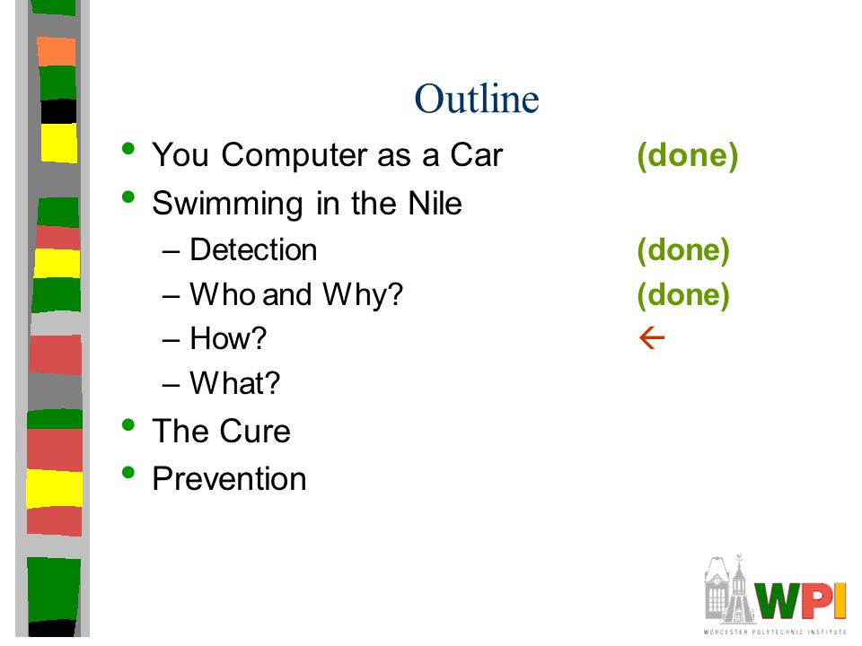 Outline You Computer as a Car(done) Swimming in the Nile –Detection(done) –Who and Why? (done) –How?  –What? The Cure Prevention