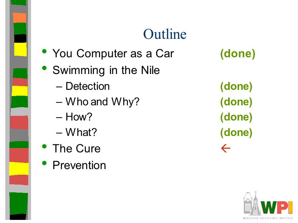 Outline You Computer as a Car(done) Swimming in the Nile –Detection(done) –Who and Why? (done) –How? (done) –What? (done) The Cure  Prevention