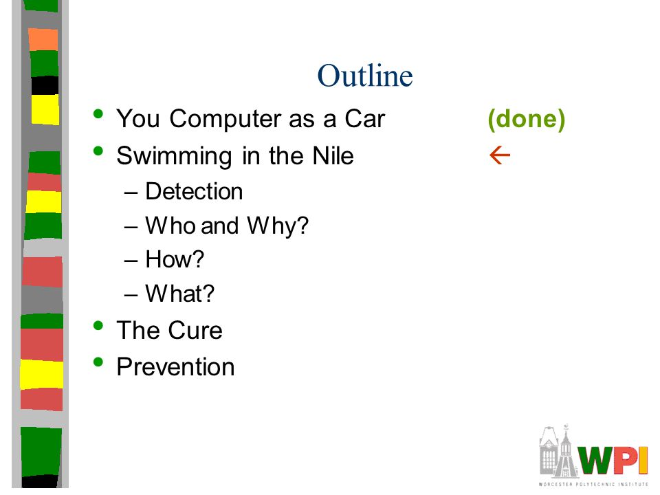 Outline You Computer as a Car(done) Swimming in the Nile  –Detection –Who and Why? –How? –What? The Cure Prevention