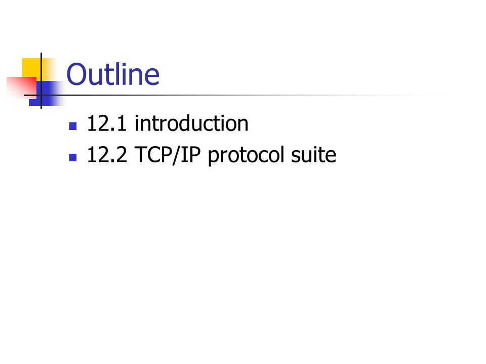 Outline 12.1 introduction 12.2 TCP/IP protocol suite