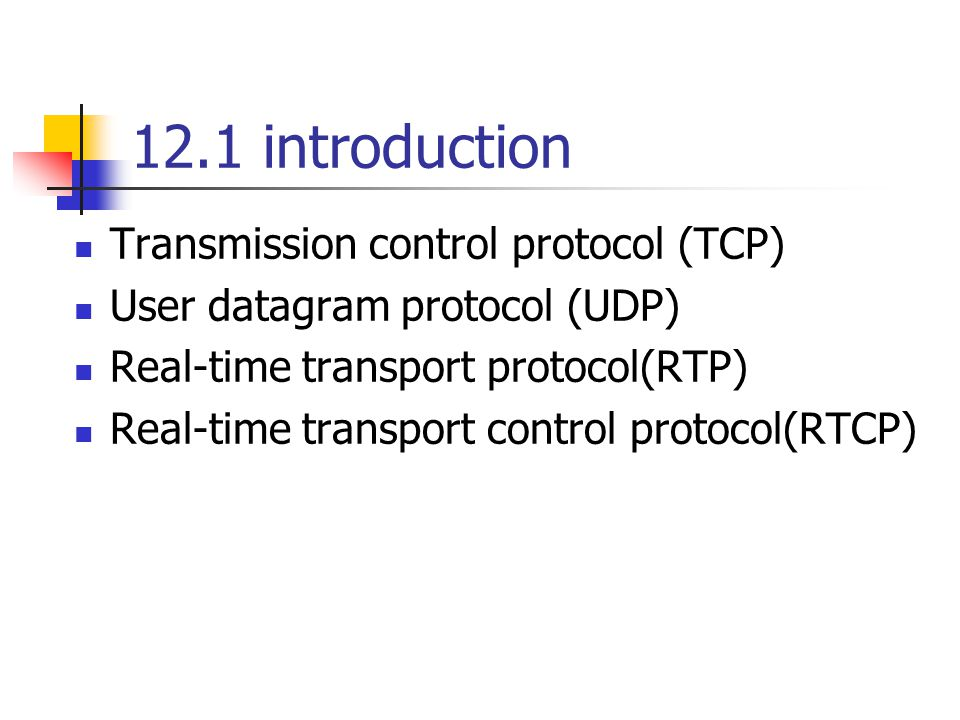 12.1 introduction Transmission control protocol (TCP) User datagram protocol (UDP) Real-time transport protocol(RTP) Real-time transport control protocol(RTCP)