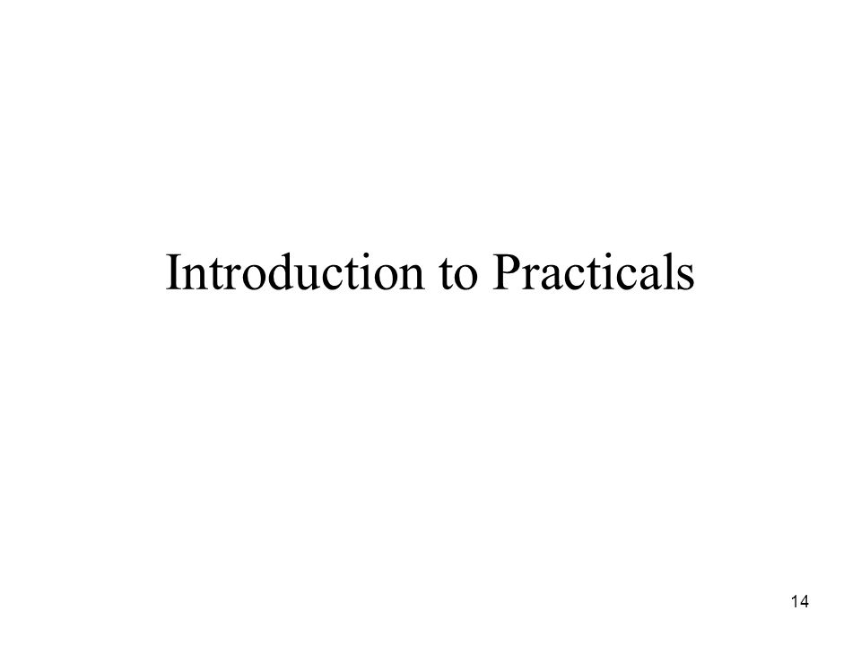 14 Introduction to Practicals