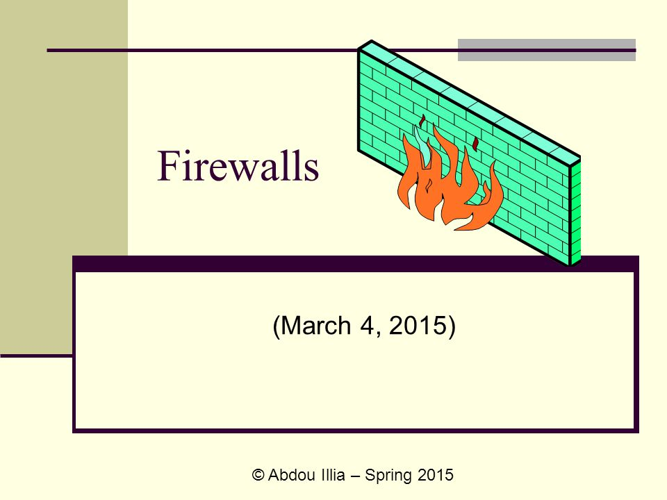 Firewalls (March 4, 2015) © Abdou Illia – Spring 2015