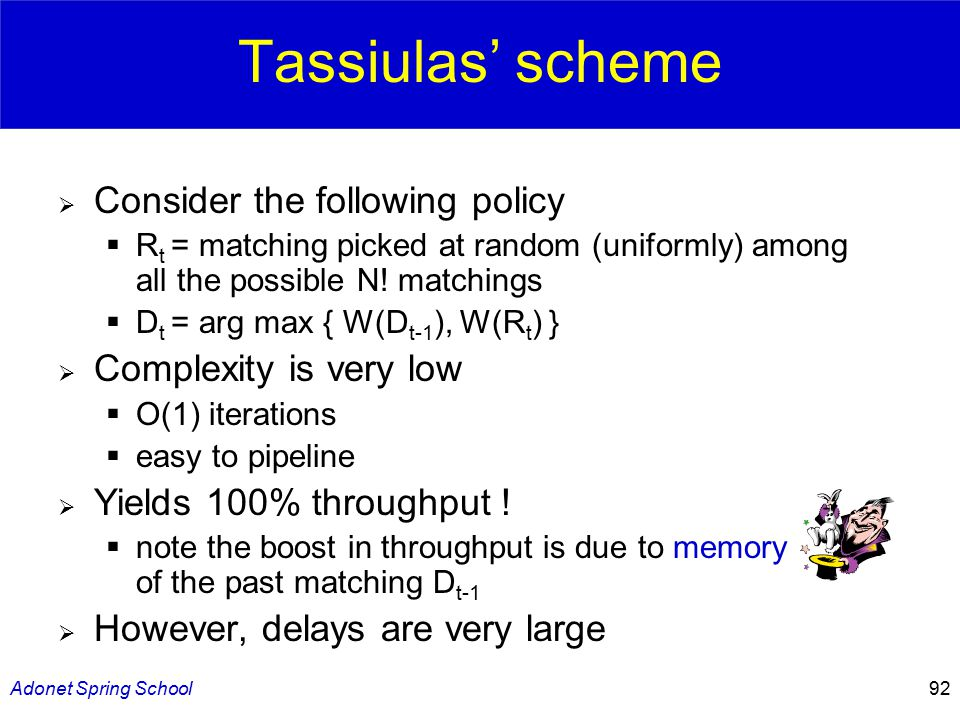 Adonet Spring School92 Tassiulas' scheme  Consider the following policy  R t = matching picked at random (uniformly) among all the possible N.