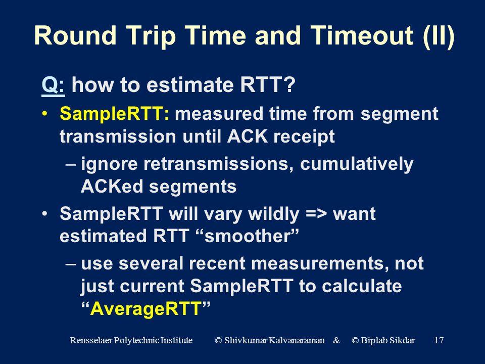 Rensselaer Polytechnic Institute © Shivkumar Kalvanaraman & © Biplab Sikdar17 Q: how to estimate RTT.