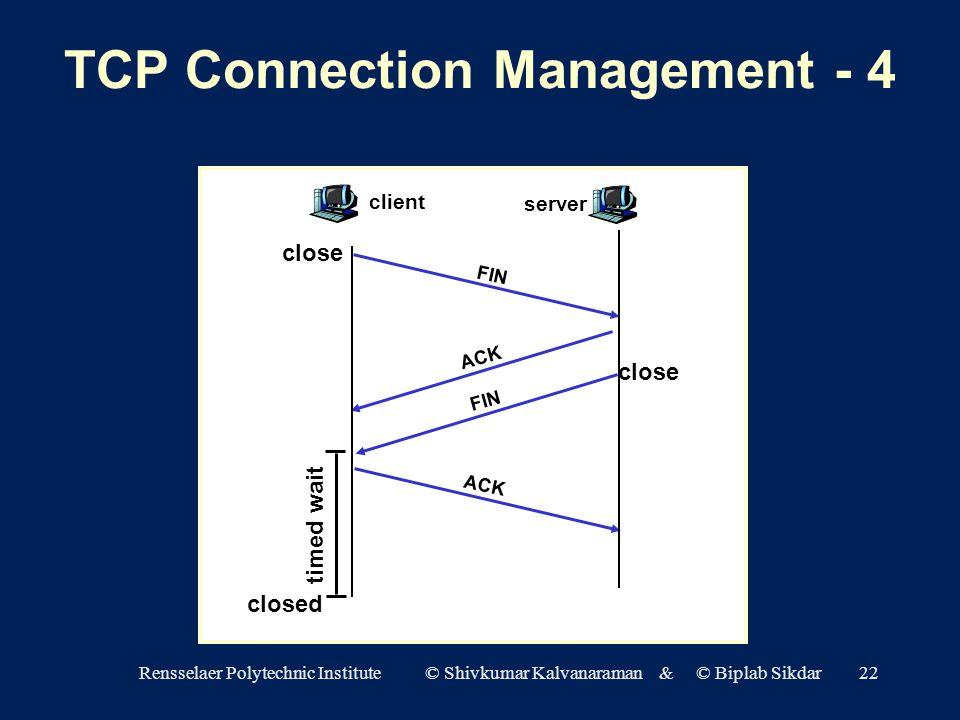 Rensselaer Polytechnic Institute © Shivkumar Kalvanaraman & © Biplab Sikdar22 Fddfdf d client FIN server ACK FIN close closed timed wait TCP Connection Management - 4