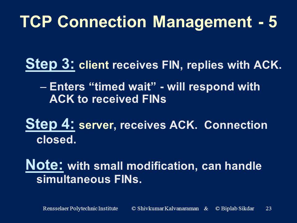 Rensselaer Polytechnic Institute © Shivkumar Kalvanaraman & © Biplab Sikdar23 Step 3: client receives FIN, replies with ACK.