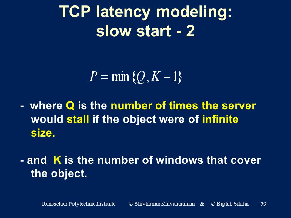 Rensselaer Polytechnic Institute © Shivkumar Kalvanaraman & © Biplab Sikdar59 - where Q is the number of times the server would stall if the object were of infinite size.