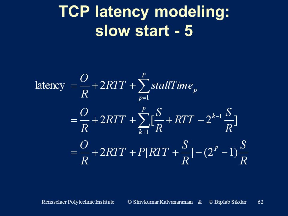 Rensselaer Polytechnic Institute © Shivkumar Kalvanaraman & © Biplab Sikdar62 TCP latency modeling: slow start - 5
