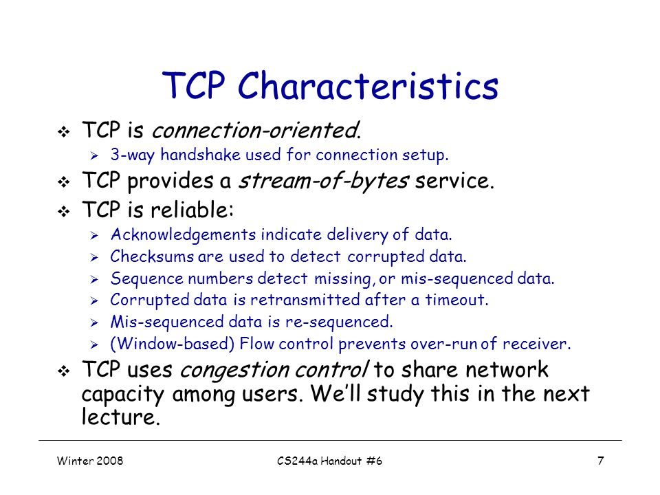 Winter 2008CS244a Handout #67 TCP Characteristics  TCP is connection-oriented.