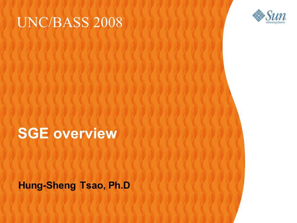 Hung-Sheng Tsao, Ph.D UNC/BASS 2008 SGE overview