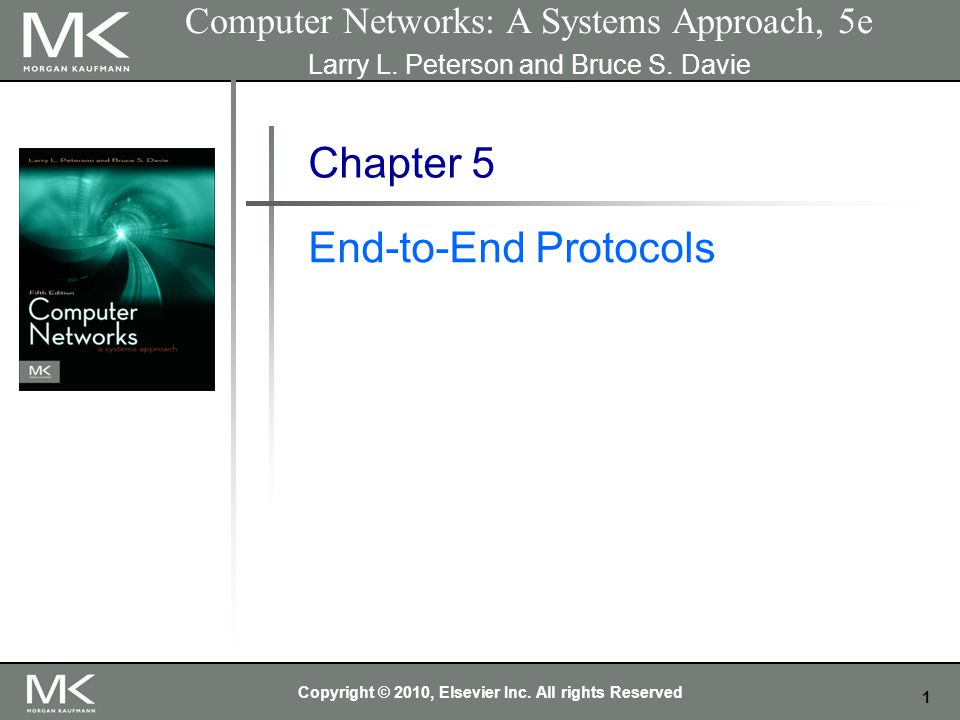 1 Computer Networks: A Systems Approach, 5e Larry L. Peterson and Bruce S. Davie Chapter 5 End-to-End Protocols Copyright © 2010, Elsevier Inc. All ri