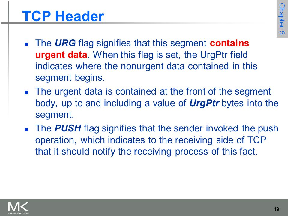 19 Chapter 5 TCP Header The URG flag signifies that this segment contains urgent data.