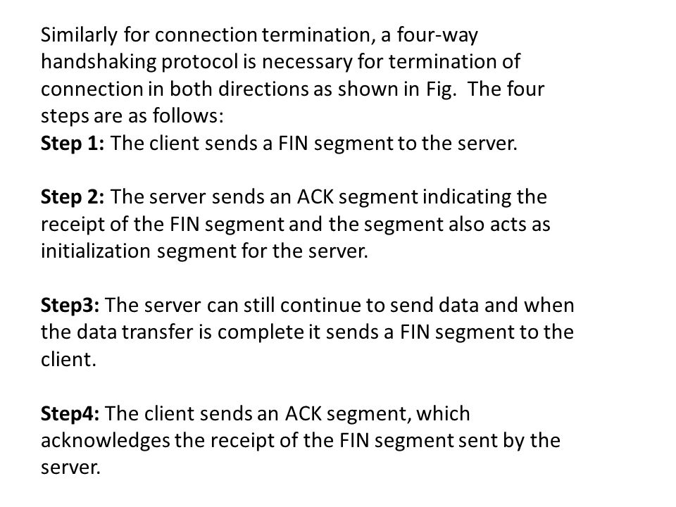 Similarly for connection termination, a four-way handshaking protocol is necessary for termination of connection in both directions as shown in Fig.