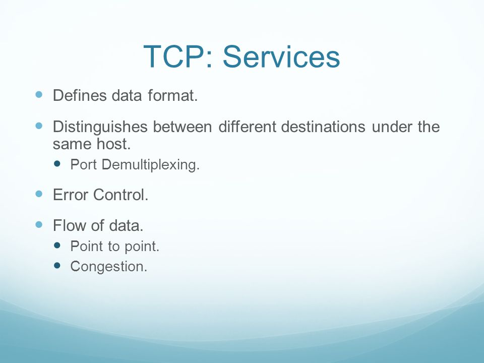TCP: Services Defines data format.