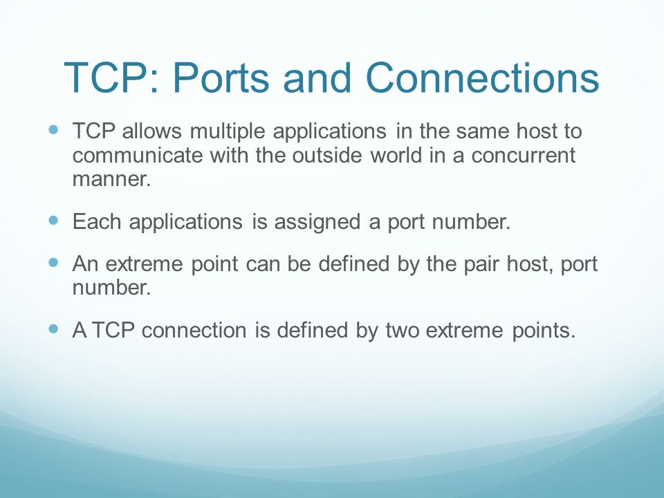 TCP: Service Model Extreme or end points are created by the sender and the receiver.