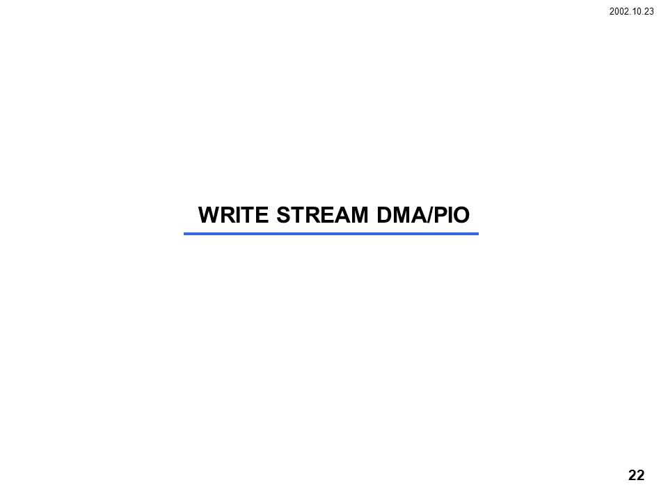 2002.10.23 22 WRITE STREAM DMA/PIO