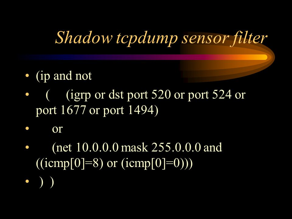 Shadow tcpdump sensor filter (ip and not ( (igrp or dst port 520 or port 524 or port 1677 or port 1494) or (net 10.0.0.0 mask 255.0.0.0 and ((icmp[0]=8) or (icmp[0]=0))) ) )