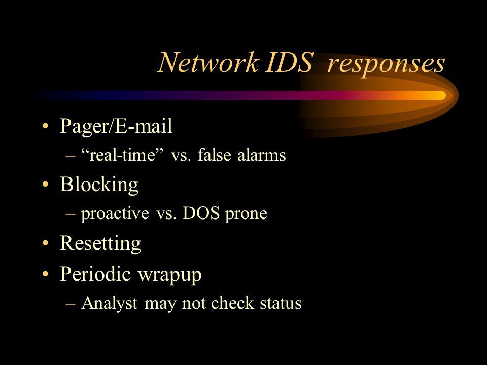 Network IDS responses Pager/E-mail – real-time vs.