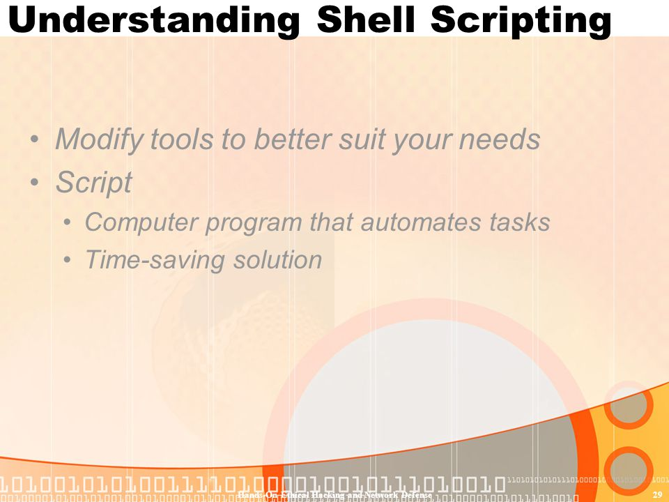 Hands-On Ethical Hacking and Network Defense29 Understanding Shell Scripting Modify tools to better suit your needs Script Computer program that autom