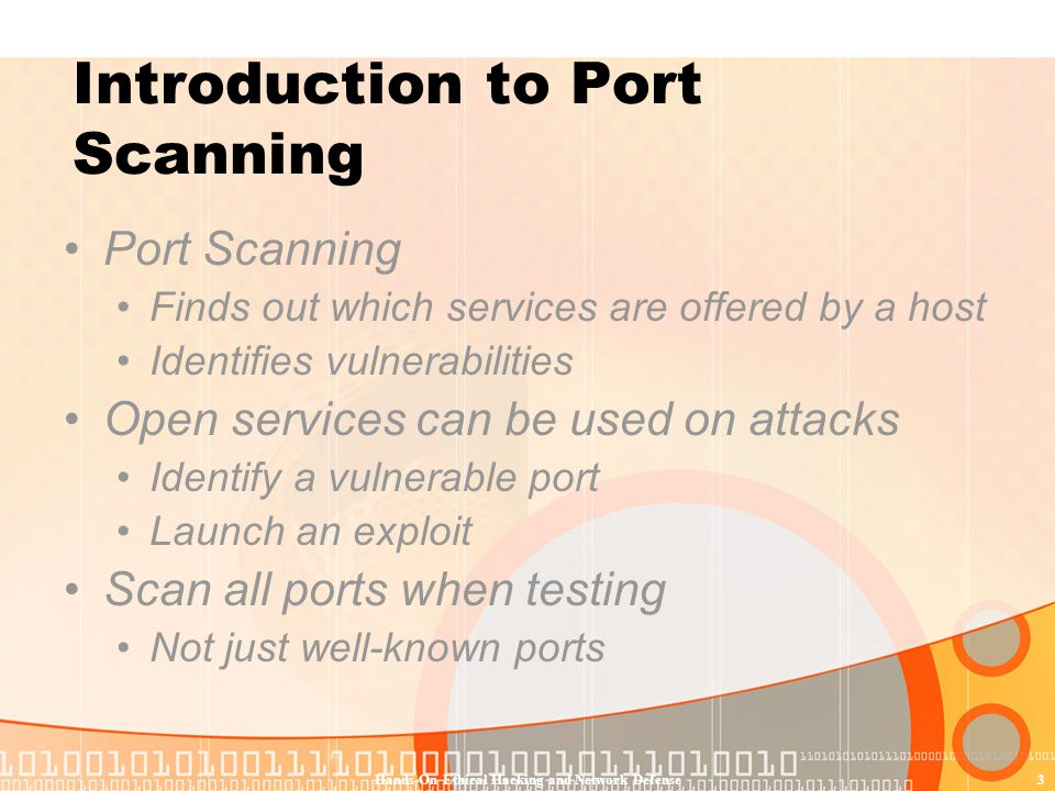 Hands-On Ethical Hacking and Network Defense3 Introduction to Port Scanning Port Scanning Finds out which services are offered by a host Identifies vu