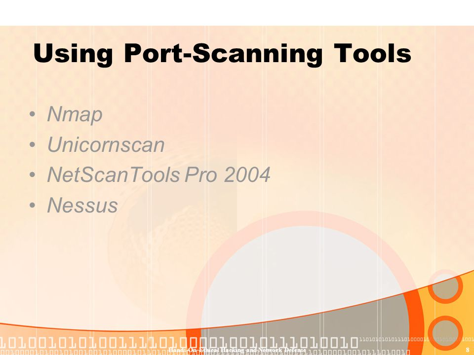 Hands-On Ethical Hacking and Network Defense8 Using Port-Scanning Tools Nmap Unicornscan NetScanTools Pro 2004 Nessus