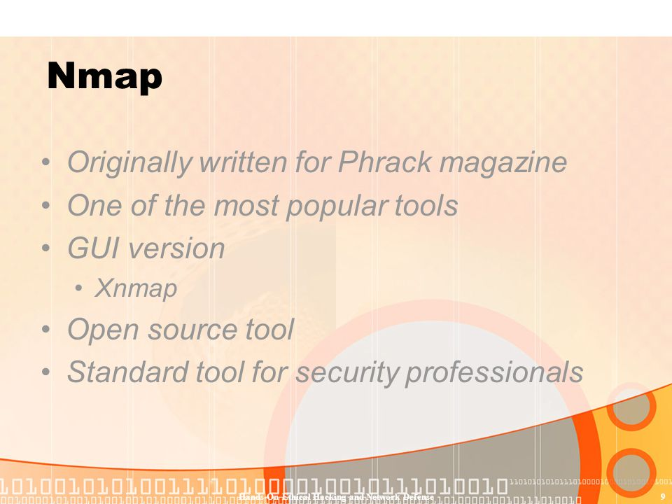 Hands-On Ethical Hacking and Network Defense9 Nmap Originally written for Phrack magazine One of the most popular tools GUI version Xnmap Open source