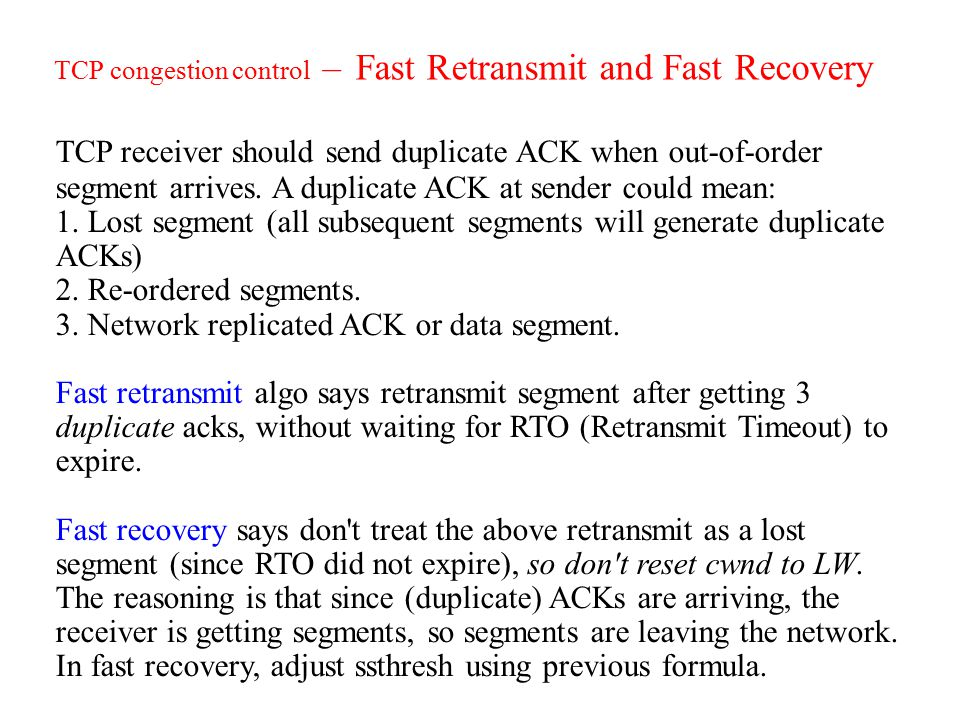 TCP congestion control – Fast Retransmit and Fast Recovery TCP receiver should send duplicate ACK when out-of-order segment arrives.