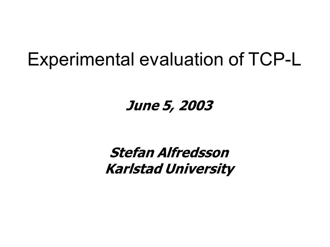 Outline ● Motivation ● TCP-L ● Experiment environment ● Experiment results ● Future work