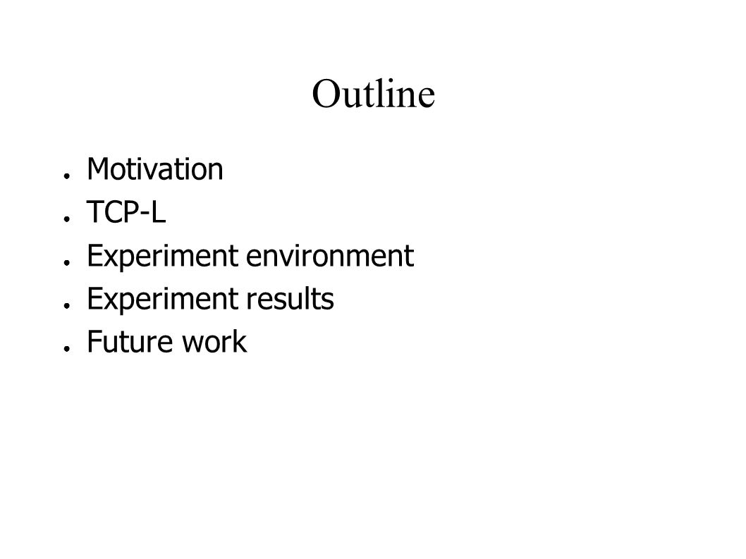 Outline ● Motivation ● TCP-L ● Experiment environment ● Experiment results ● Future work