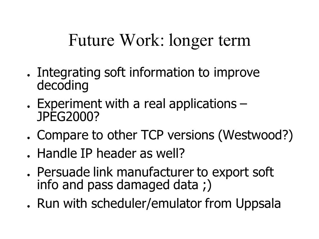 Future Work: longer term ● Integrating soft information to improve decoding ● Experiment with a real applications – JPEG2000.