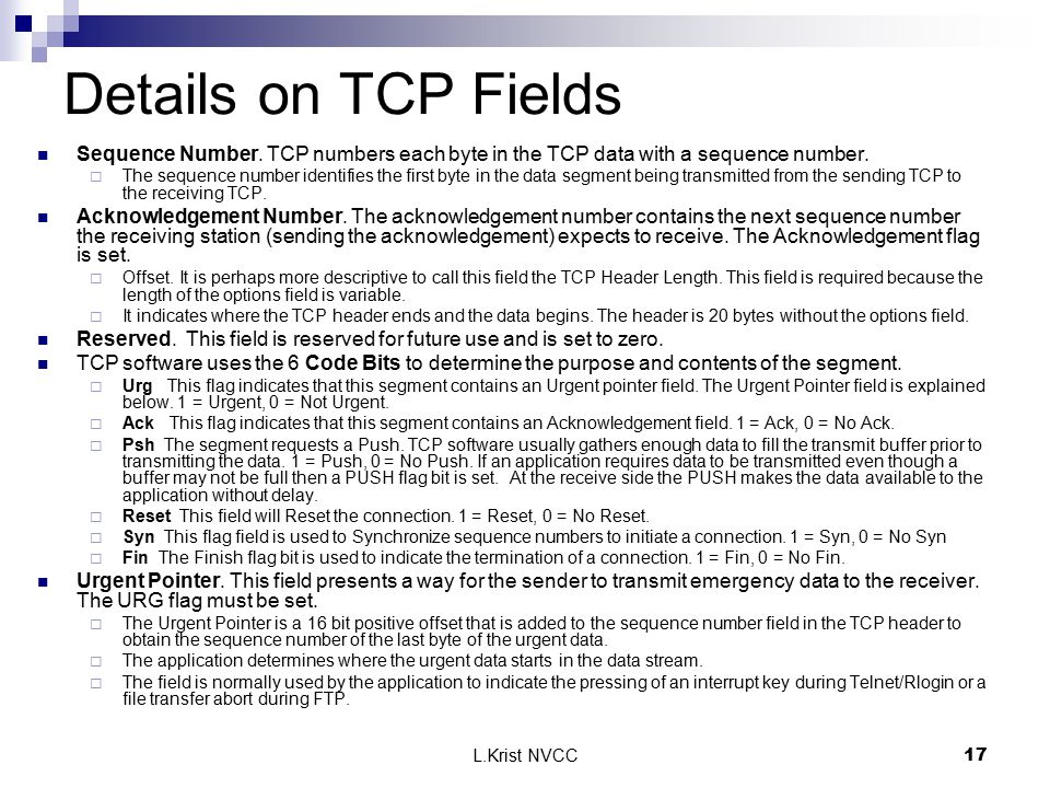 L.Krist NVCC17 Details on TCP Fields Sequence Number. TCP numbers each byte in the TCP data with a sequence number.  The sequence number identifies t