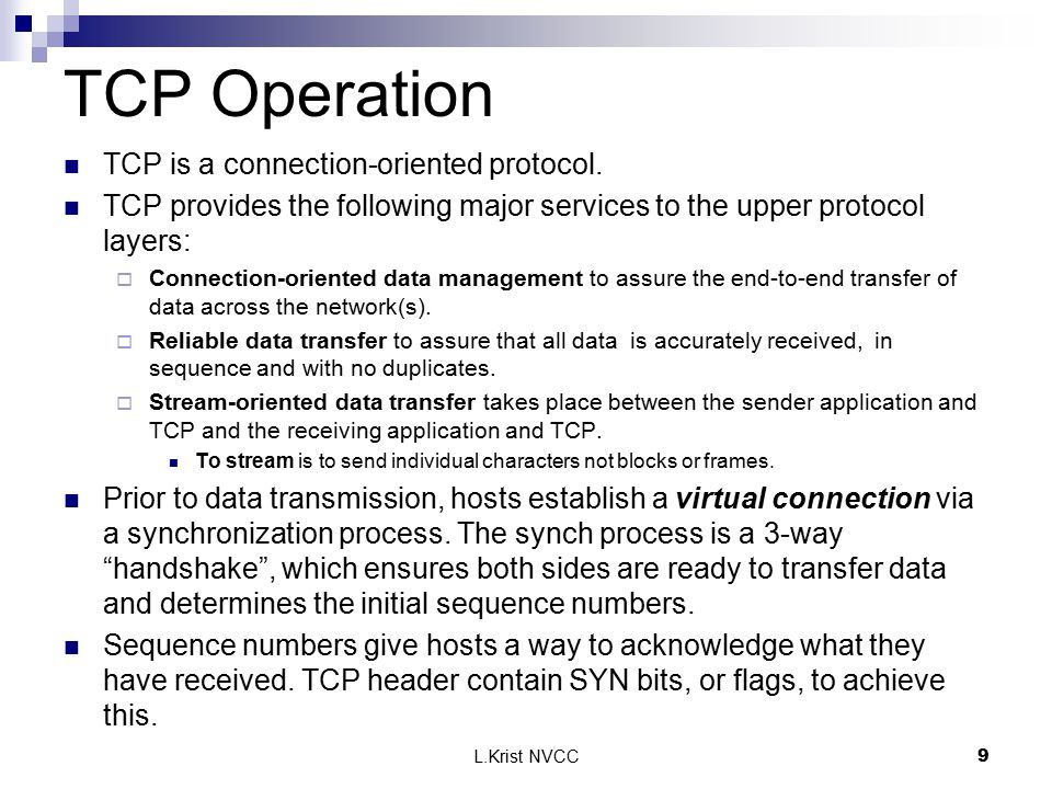 L.Krist NVCC9 TCP Operation TCP is a connection-oriented protocol. TCP provides the following major services to the upper protocol layers:  Connectio