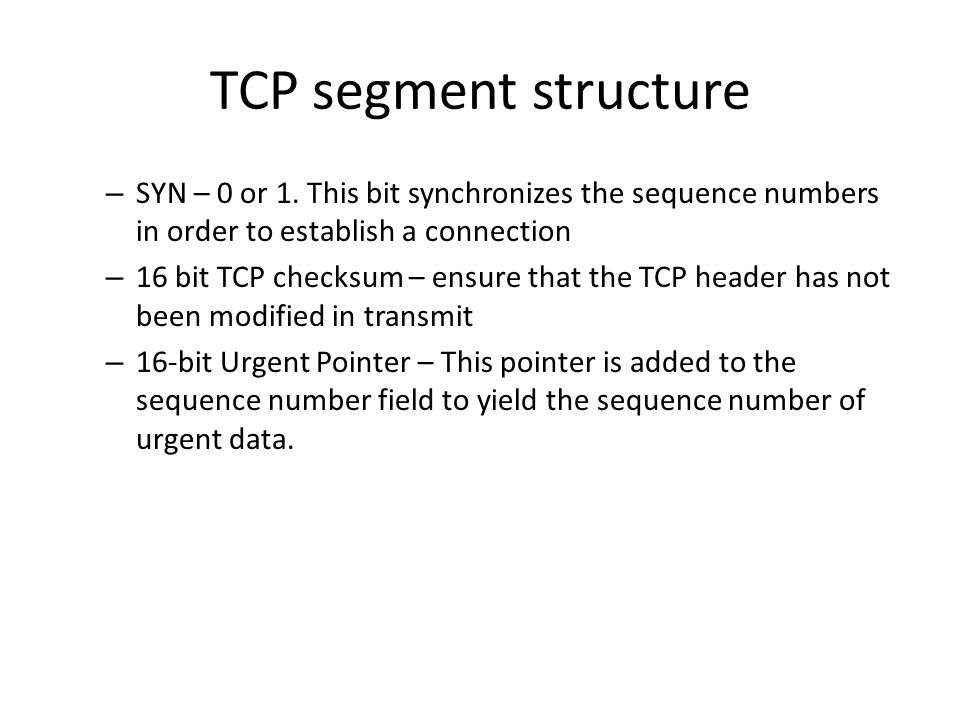 TCP segment structure – SYN – 0 or 1.