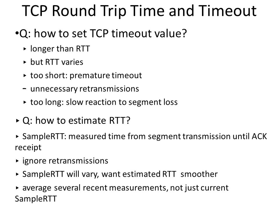 TCP Round Trip Time and Timeout Q: how to set TCP timeout value.