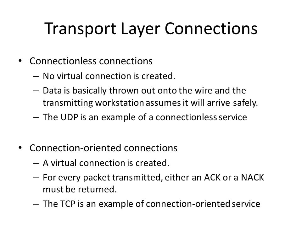 Transport Layer Connections Connectionless connections – No virtual connection is created.