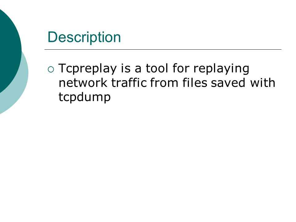Description  Tcpreplay is a tool for replaying network traffic from files saved with tcpdump