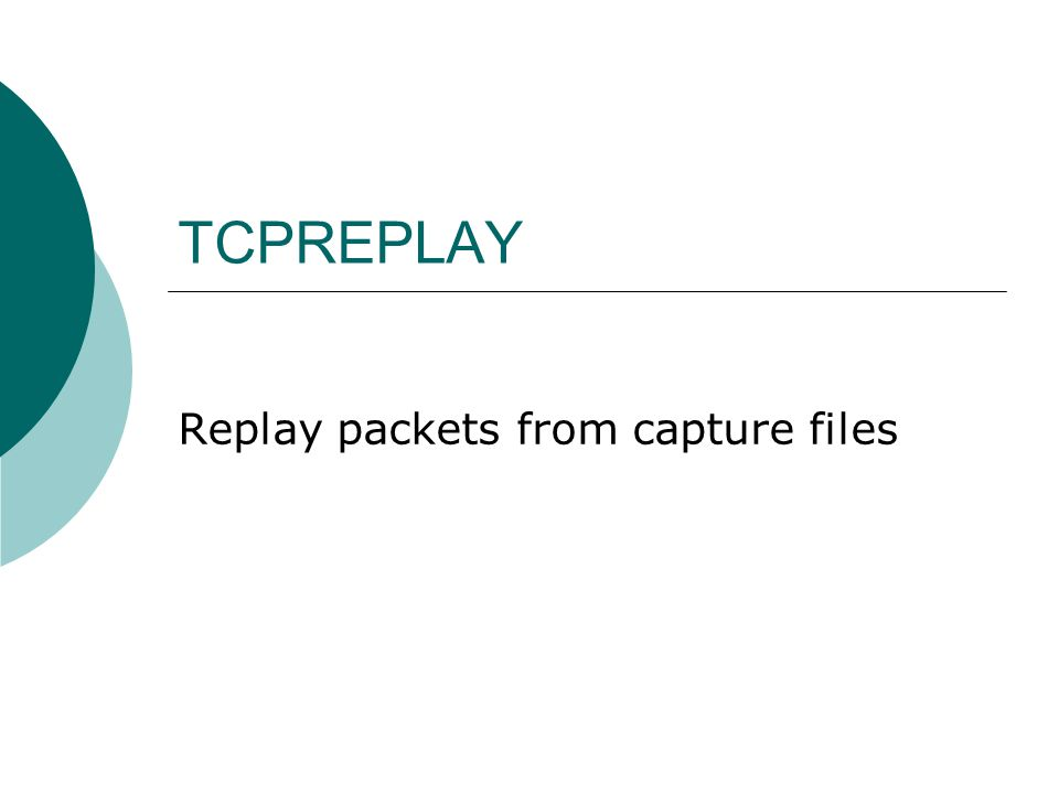 TCPREPLAY Replay packets from capture files