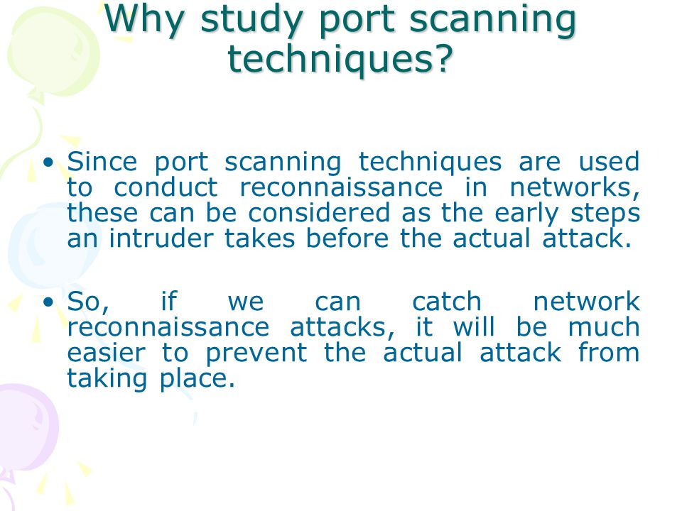 Since port scanning techniques are used to conduct reconnaissance in networks, these can be considered as the early steps an intruder takes before the actual attack.