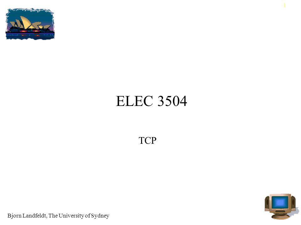 Bjorn Landfeldt, The University of Sydney 1 ELEC 3504 TCP