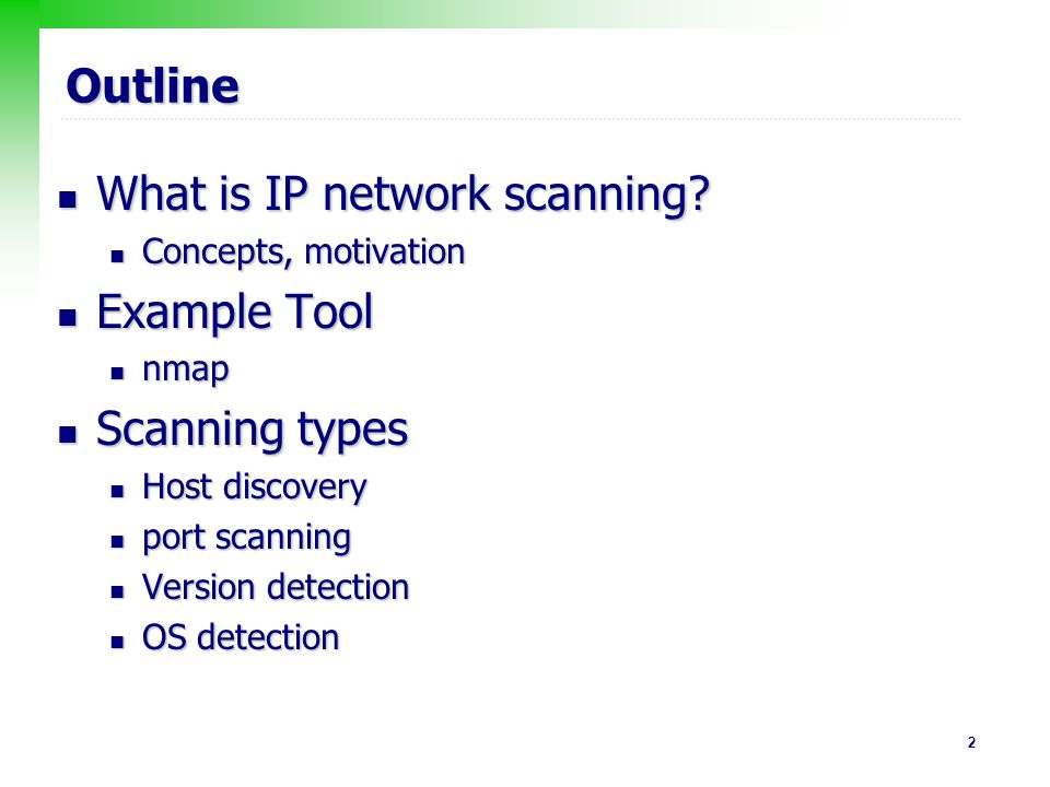 23 Operating System Detection Banner, DNS HINFO and … Banner, DNS HINFO and … TCP/IP fingerprinting (IP stack implementation will response differently) TCP/IP fingerprinting (IP stack implementation will response differently) FIN probe, Bogus Flag probe FIN probe, Bogus Flag probe TCP initial sequence number sampling, TCP initial window, ACK value TCP initial sequence number sampling, TCP initial window, ACK value ICMP error quenching, message quoting, ICMP echo integrity ICMP error quenching, message quoting, ICMP echo integrity IP: DF, TOS, Fragmentation IP: DF, TOS, Fragmentation