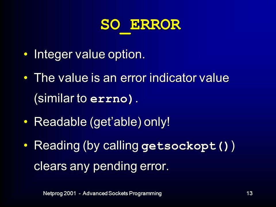 Netprog 2001 - Advanced Sockets Programming13 SO_ERROR Integer value option.Integer value option.